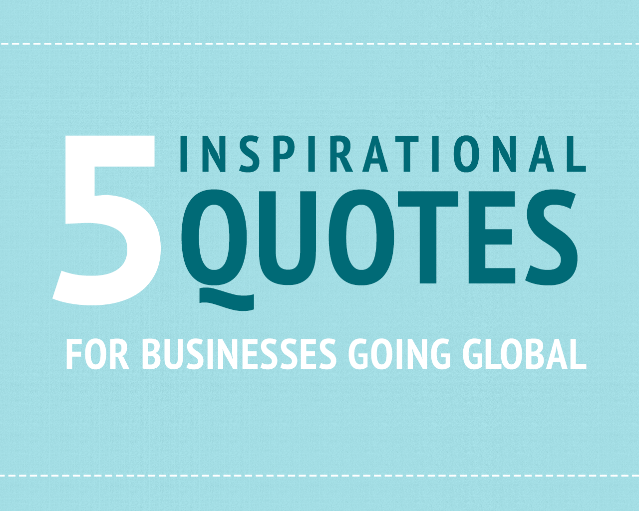 5 Inspirational Quotes For Businesses Going Global